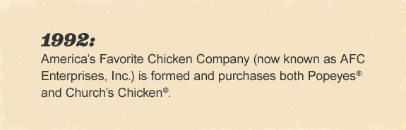 America's Favorite Chicken Company (now known as Popeyes Louisiana Kitchen, Inc.) is formed and purchases both Popeyes® and Church's®